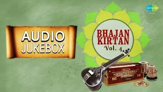 Bhajan Kirtan - Vol. 4 | Best Devotional Songs | Audio Jukebox