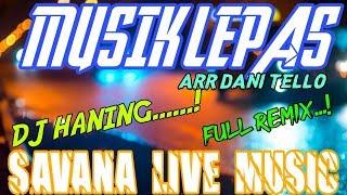 (VIRAL) DJ HANING - MUSIK LEPAS TERBARU ARR DANI TELLO SAVANA LIVE MUSIC