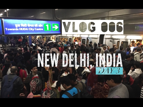 VLOG 006 - VISITING NEW DELHI, INDIA DAY 3