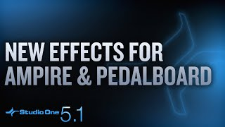 New in Studio One 5.1: New Effects for Ampire and Pedalboard