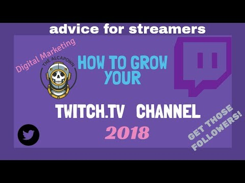 HOW TO GROW YOUR TWITCH CHANNEL -  2018 - DIGITAL MARKETING - Tips, Strategy, And Followers Baby!
