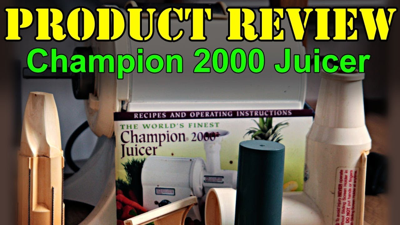 Champion 2000 Juicer Product Review Youtube