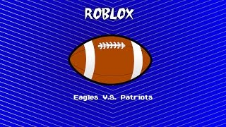 caspita! EAGLES VS PATRIOTS!!!!!!!!! | Roblox (Una nuova era del mio canale youtube)