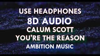 Calum Scott - You Are The Reason [8D AUDIO]