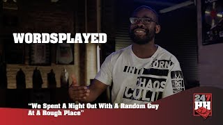 Wordsplayed - We Spent A Night Out With A Random Guy At A Rough Place (247HH Wild Tour Stories)