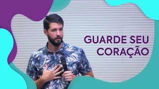 Guarde seu Coração | Pastor Iury Guerhardt