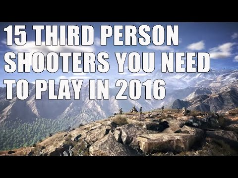 15 Third Person Shooters YOU NEED TO PLAY In 2016