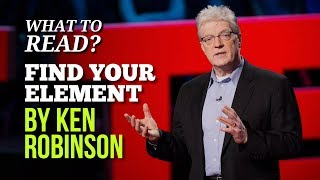 Find Your Element by Ken Robinson (Book Summary & Recommended Read)