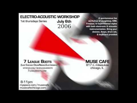 Electro-Acoustic Workshop @ Muse Cafe Chicago, IL 7/6/2006
