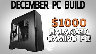 $1000 Balanced Gaming PC! - Dec 2016 Monthly Build