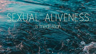 SEXUAL ALIVENESS - a meditation