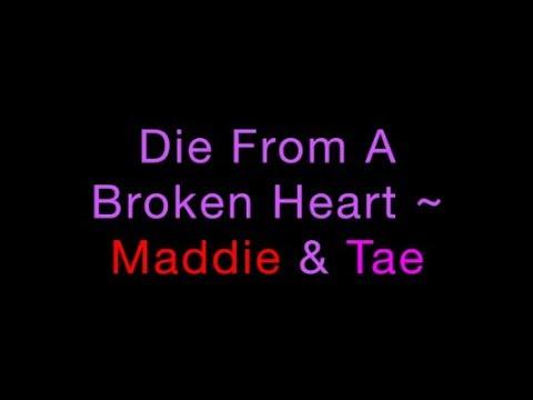 Die From A Broken Heart ~ Maddie & Tae Lyrics Mp3