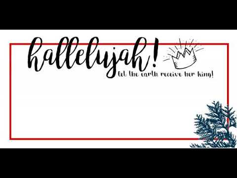 "Follow our Advent Series ""Hallelujah! Let the earth receive her King!"""