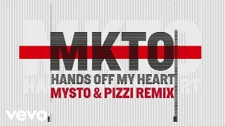 MKTO - Hands off My Heart (Mysto & Pizzi Remix) [Audio]