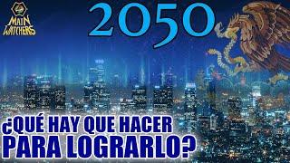 Será MÉXICO POTENCIA en el AÑO 2050?