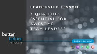 Tony Richards on the 7 Qualities Essential for Awesome Team Leaders