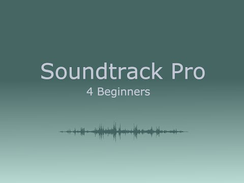 Soundtrack pro 4 Beginners - 1) importing video, music and sound effects