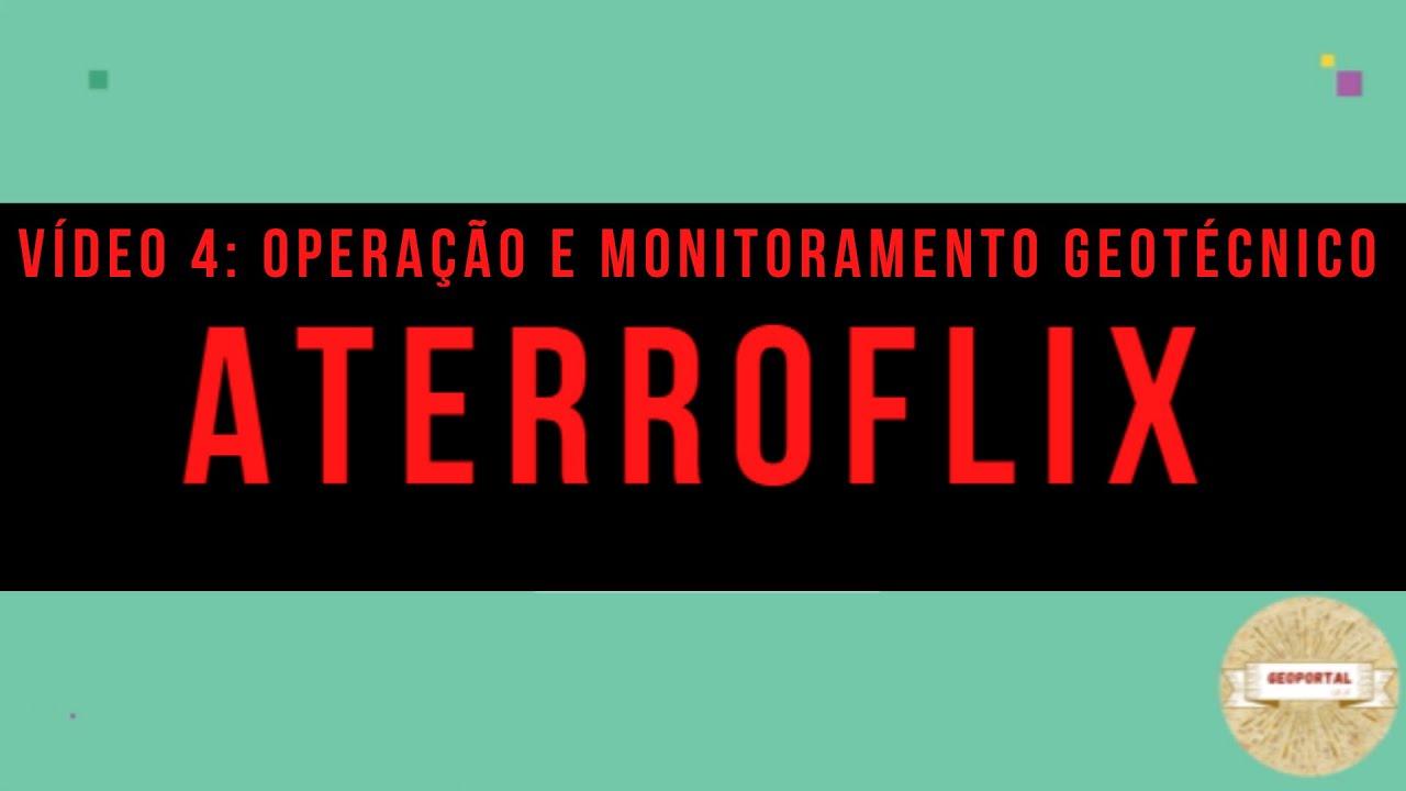 ATERROFLIX: Vídeo 4 –  Operação e Monitoramento Geotécnico