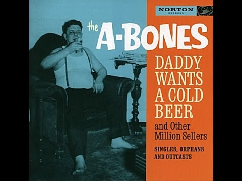 The A Bones  Daddy Wants A Cold Beer