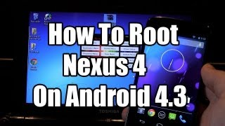 Nexus 4: How To Root Android 4.3