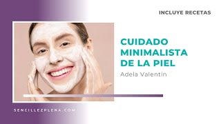 💜 Cuidado minimalista de la piel con Adela Valentín   Incluye rutina con recetas