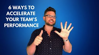 6 Ways to Accelerate Your Team's Performance