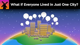 What If Everyone Lived In Just One City