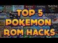 TOP 5 POKEMON GBA ROM HACKS 2013! - w/ SacredFireNegro