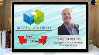 BizzTalk World Talk Show with Bipul Banerjee, Vice President -Sales & Marketing, JSM Innovations LLP
