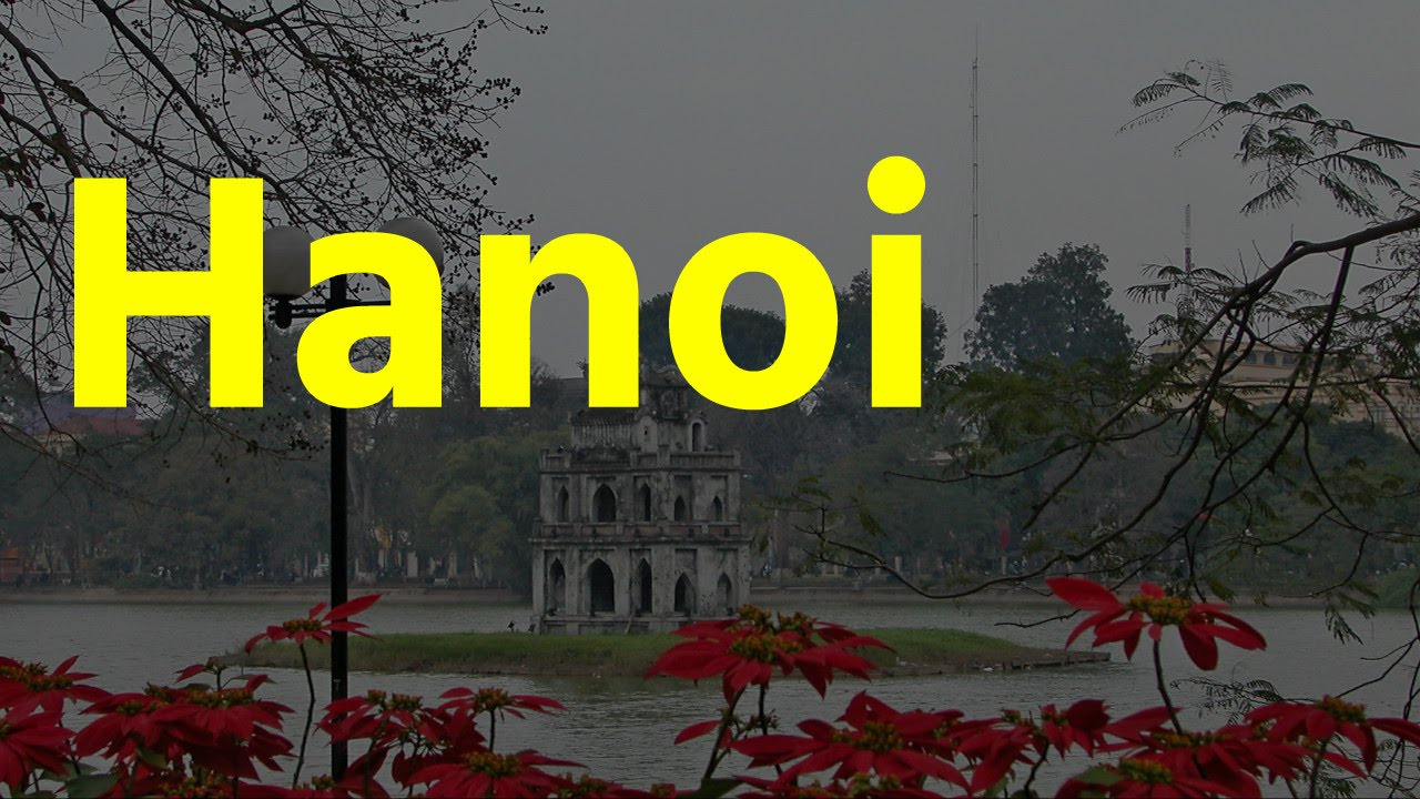 Hanoi Vietnam Capital City Top Places To Visit In The World Youtube