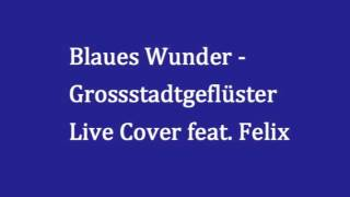Grossstadtgeflüster Blaues Wunder - Live Cover feat. Felix