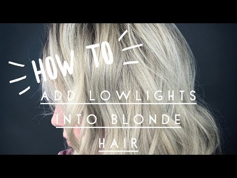 HOW TO ADD LOWLIGHTS INTO BLONDE HAIR