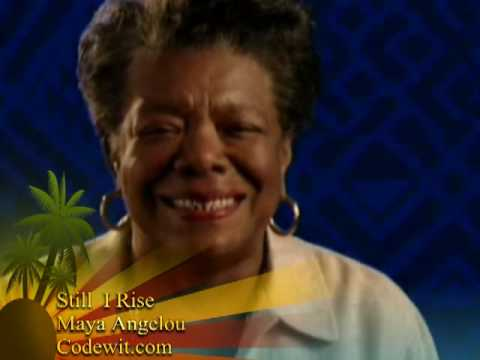 Still I rise - Dr. Maya Angelou