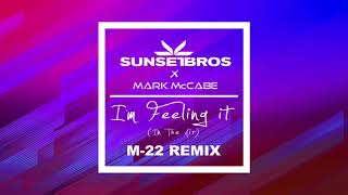 Sunset Bros X Mark McCabe - I'm Feeling It [In The Air] (M-22 Remix)