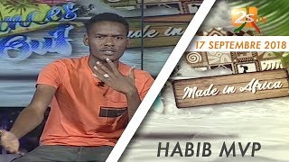 MADE IN AFRICA DU 17 SEPTEMBRE 2018  AVEC HABIB MVP