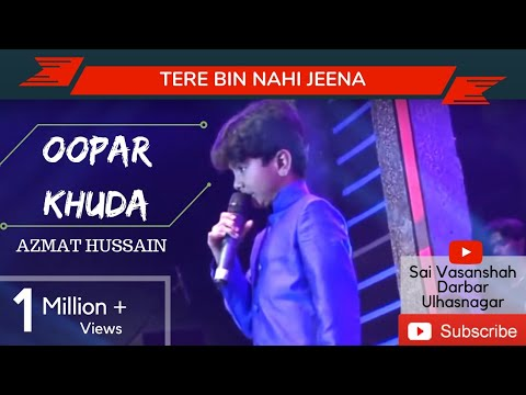 Oopar Khuda - Tere Bin Nahin Jeena Mar Jana by Azmat Hussain