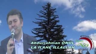 Abdurrahman Önül - La İlahe İllallah - En Sevilen İlahiler - En Güzel İlahiler - Yeni Çıkan İlahiler