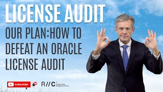 Our plan:  How to defeat an Oracle License Audit