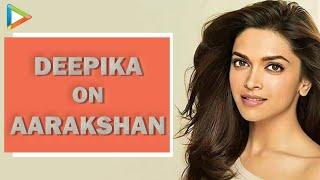 Deepika Padukone on Aarakshan, her forthcoming movies - Exclusive Interview