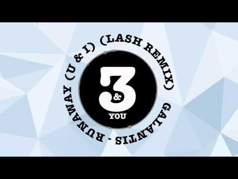 Galantis - Runaway (U & I) [Lash Remix]