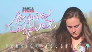 Paula Evans | NO QUIERO ESPERAR (versión acústica)