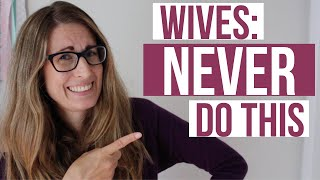 8 things Christian wives should NEVER do