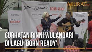 Curhatan Rinni Wulandari di Lagu 'Born Ready'