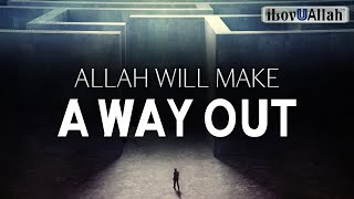 ALLAH WILL MAKE A WAY OUT