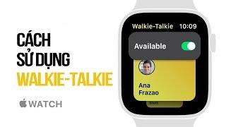 Cách sử dụng Walkie-Talkie trên Apple Watch