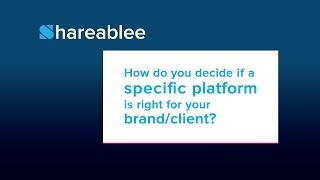 How do you decide if a specific platform is right for your brand/client?