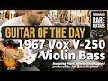 Guitar of the Day: 1967 Vox V-250 Violin Bass | Norman's Rare Guitars