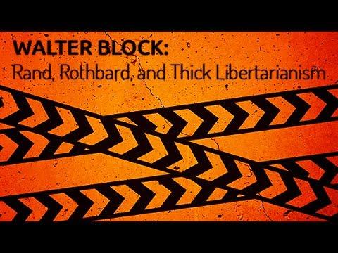 Walter Block: Rand, Rothbard, and Thick Libertarianism