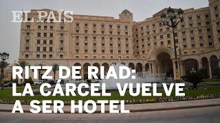 El Ritz de Riad cambia a los presos por clientes | Internacional