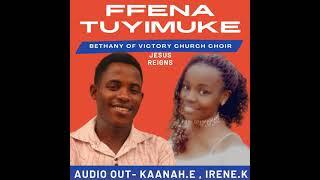 Bethany victory choir - FFENA TUYIMUKE - music Video